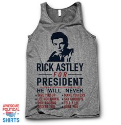 Rick Astley For President – Awesome Political Shirts