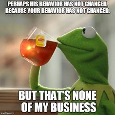 Hah! Some wisdom from our favorite frog Kermit. Pinned by www.drmelindadouglass.com | #humor #psychology #relationships
