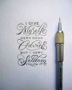 I give myself very good advice but I very seldom follow it.