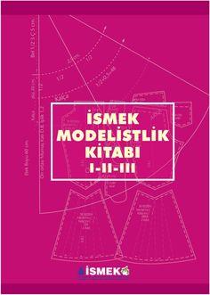 İSMEK Modelistlik Kitabı İstanbul Büyükşehir Belediyesi Sanat ve Meslek Eğitimi Kursları tarafından hazırlanan modelistlik kitabı Download