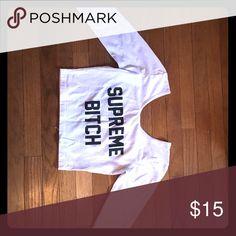"Supreme Bitch Crop top Long sleeved short white crop top that says ""Supreme Bitch"" Tops Crop Tops"