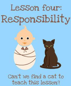 Responsibility: Frankly, If We Were Better at It We Probably Wouldn't Even *Have* Kids