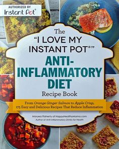 """The """"I Love My Instant Pot®"""" Anti-Inflammatory Diet Recipe Book: From Orange Ginger Salmon to Apple Crisp, 175 Easy and Delicious Recipes That Reduce Inflammation Whole Food Recipes, Diet Recipes, Healthy Recipes, Delicious Recipes, Cooker Recipes, Recipies, Instant Pot, Anti Inflammatory Foods List, Heart Healthy Diet"""