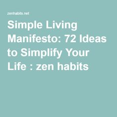 Simple Living Manifesto: 72 Ideas to Simplify Your Life : zen habits