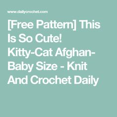 [Free Pattern] This Is So Cute! Kitty-Cat Afghan- Baby Size - Knit And Crochet Daily