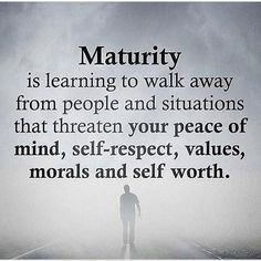 Positive Quotes : Maturity is learning to walk away from people and situations..