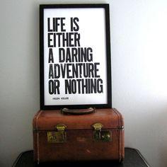 Life is either a daring adventure... or nothing ---- La vie est une aventure audacieuse... ou elle n'est rien. (Helène Keller)