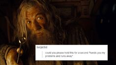 Lord of the Rings + Text Posts: Gandalf - The Art Of Handling Problems