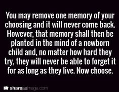"""Wow! Be careful what you wish for! Still... What are memories? I think some memories hurt because our personal  """"emotional baggage"""" colors how we look at it. Without our """"interpretation"""" the memory might be a delight to others. What do you think?"""