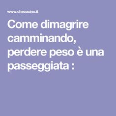 Come dimagrire camminando, perdere peso è una passeggiata : Real Beauty, Excercise, Mother Nature, Natural Health, At Home Workouts, Natural Remedies, The Cure, Health Fitness, Wellness