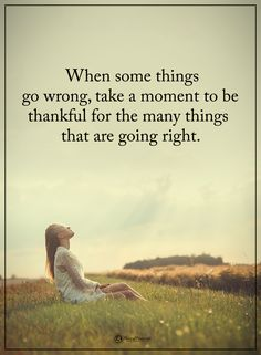 When some things go wrong, take a moment to be thankful for the many things that are going right. #powerofpositivity #positivewords #positivethinking #inspirationalquote #motivationalquotes #quotes #life #love #hope #faith #respect #right #wrong #moment #thankful #grateful