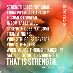 One of my favorite Mahatma Gandhi quotes - designed into an inspirational poster. If you need to feel stronger dealing with a life challenge, click image.