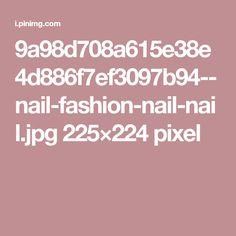 9a98d708a615e38e4d886f7ef3097b94--nail-fashion-nail-nail.jpg 225×224 pixel