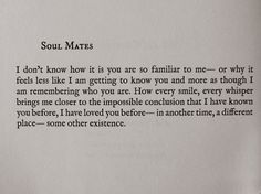 Whenever anyone asks me about him and what I felt when I first saw him, all I can articulate is that he felt very familiar to me, I just knew I would love him. This bit captures that very sentiment.  Soul mates by Lang Leav