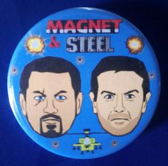 Magnet & Steel. Custom 38mm Pin Badge. #Magnet&Steel #MagnetandSteel #Max&Paddy #MaxandPaddy #TVShow #Comedy #PeterKay #PaddyMcGuinness