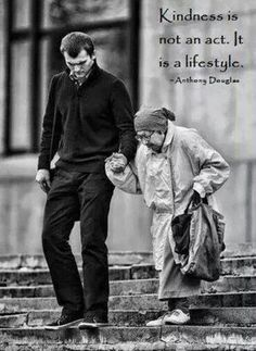"""""""Kindness is not an act.  It is a lifestyle."""" -Anthony Douglas"""