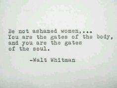 """""""Be not ashamed women"""" -Walt Whitman"""