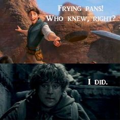 Frying pans... who knew?  .................. LotR & Tangled