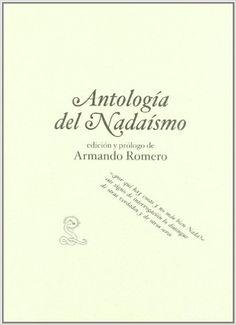 Antología del Nadaísmo / edición y prólogo de Armando Romero - Sevilla : Sibilina, D.L. 2009