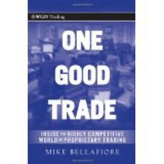 http://baotoanvon.com/books/0470529407.isbn One Good Trade: Inside the Highly Competitive World of Proprietary Trading (Wiley Trading) , day trading , investing , investing day trading , prop trading , stock market , swing trading , technical analysis , trading floor , trading psychology , trading system One Good Trade: Inside the Highly Competitive World of Proprietary Trading (Wiley Trading) (Hardcover)