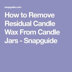 How to Remove Residual Candle Wax From Candle Jars - Snapguide