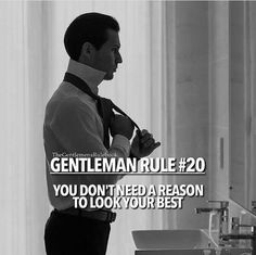 GENTLEMAN RULE #20. You don't need a reason to look your best.