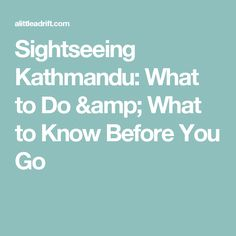 Sightseeing Kathmandu: What to Do & What to Know Before You Go