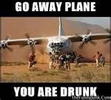 Go home plane! You are drunk! (And you are a mean drunk!!)