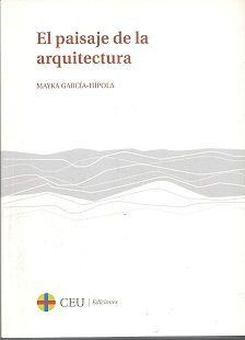Título: El paisaje de la arquitectura = The landscape of architecture // Autor: García-Hípola, Mayka // Editor: Madrid : CEU Ediciones, 2014 // Signatura top: 712 G216