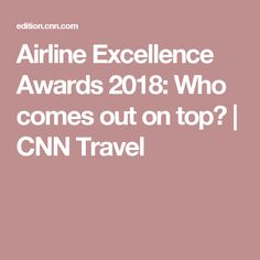 Airline Excellence Awards 2018: Who comes out on top? | CNN Travel