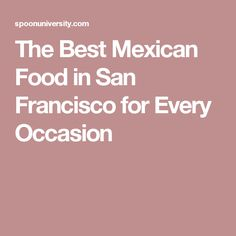 The Best Mexican Food in San Francisco for Every Occasion