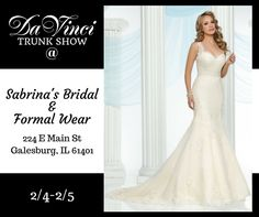 WE ARE SO EXCITED about the DaVinci Bridal TRUNK SHOW happening this Saturday and Sunday at Sabrina's Bridal & Formal Wear (224 E Main St Galesburg IL 61401).  We will be debuting our newest bridal collection and we just cannot wait for you future brides to see them!