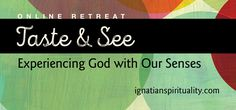 Pray with the free Taste and See: Experiencing God with Our Senses online retreat, brought to you by Loyola Press and author Ginny Kubitz Moyer.