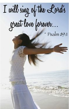 I Will Sing of the Lord's Great Love Forever! ~ Psalm 89:1 #bibleverses