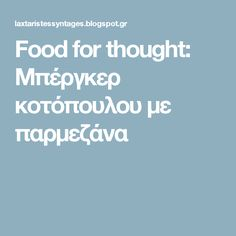 Food for thought: Μπέργκερ κοτόπουλου με παρμεζάνα Crepes, Food For Thought, Thoughts, Recipe, Pancakes, Recipes, Pancake, Medical Prescription, Ideas