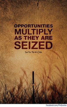 """Opportunities multiply as they are seized."" - Sun Tzu, The Art of War #quotes"