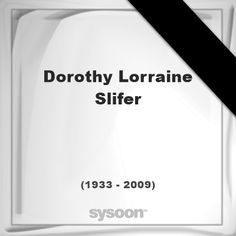 Dorothy Lorraine Slifer(1933 - 2009), died at age 75 years: In Memory of Dorothy Lorraine Slifer.… #people #news #funeral #cemetery #death