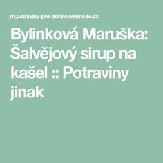 Bylinková Maruška: Šalvějový sirup na kašel :: Potraviny jinak