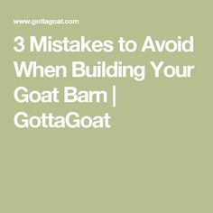 3 Mistakes to Avoid When Building Your Goat Barn | GottaGoat
