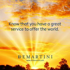 Know that you a great service to offer the world