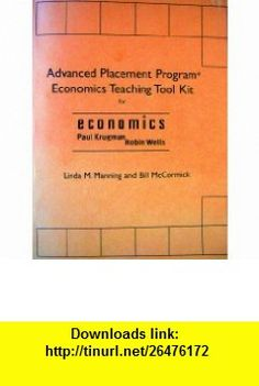 Advanced Placement Program Economics Teaching Tool Kit for Economics (9780716772071) Paul Krugman, Robin Wells, Linda M. Manning, Bill McCormick , ISBN-10: 0716772078  , ISBN-13: 978-0716772071 ,  , tutorials , pdf , ebook , torrent , downloads , rapidshare , filesonic , hotfile , megaupload , fileserve