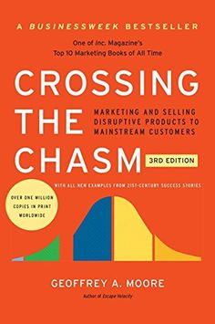 Crossing the Chasm, 3rd Edition: Marketing and Selling Disruptive Products to Mainstream Customers (Collins Business Essentials) by Geoffrey A. Moore