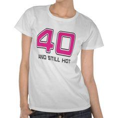 40 and hot tee shirt