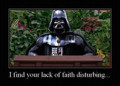 I find your lack of faith disturbing...