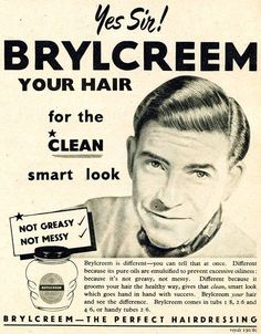 Remember brylcreem....a little dab will do you.....