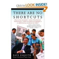 There Are No Shortcuts. A story of an amazing 5th Grade teacher in LA who has his mostly impoverished, minority students motivated to do algebra and read Shakespeare with great understanding, as well as be kind, caring, hard-working citizens. Such an amazing inspiration!