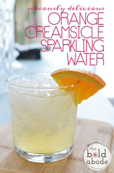 Orange Creamsicle Sparkling Water - The Bold Abode