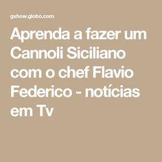 Aprenda a fazer um Cannoli Siciliano com o chef Flavio Federico - notícias em Tv