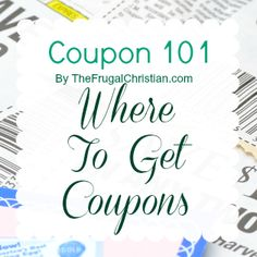 Coupon 101: Where to get coupons by @ChristianFrugal (TheFrugalChristian.com)