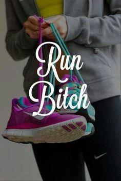 Run Bitch! I love running. I hate running.